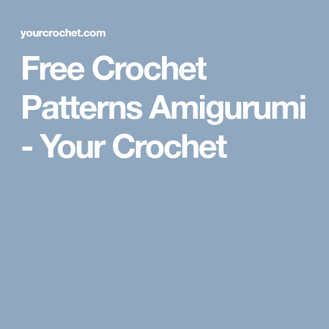 Free Crochet Patterns Amigurumi - Your Crochet