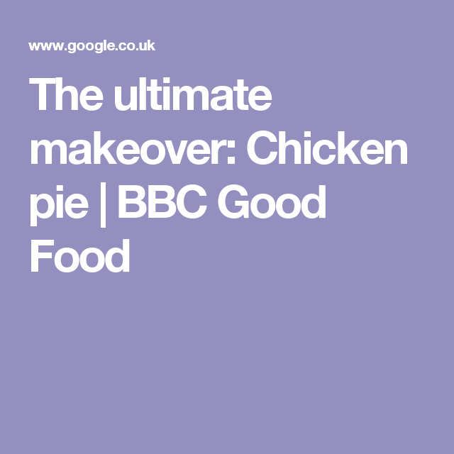 The ultimate makeover chicken pie bbc good food whats for the ultimate makeover chicken pie bbc good food forumfinder Gallery