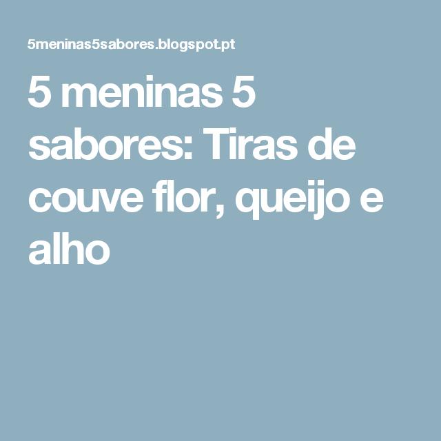5 meninas 5 sabores: Tiras de couve flor, queijo e alho
