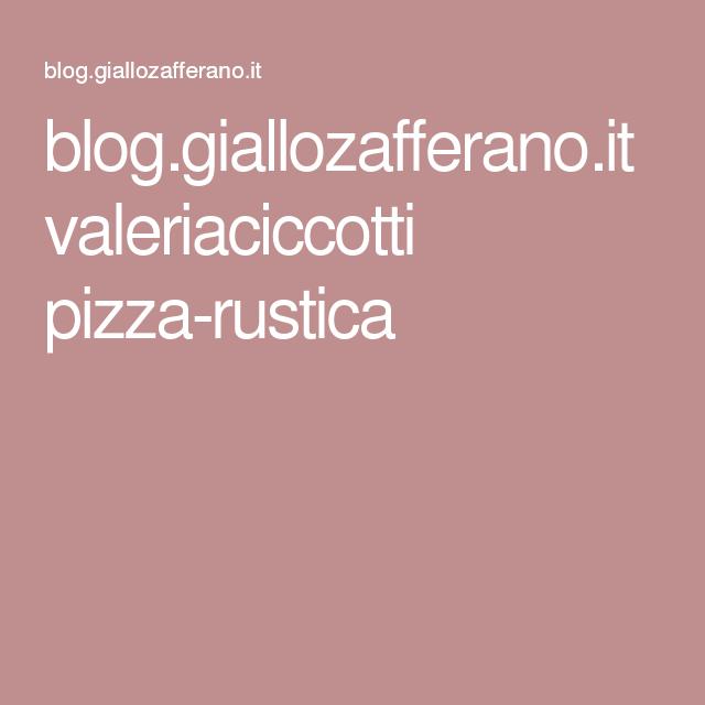 blog.giallozafferano.it valeriaciccotti pizza-rustica