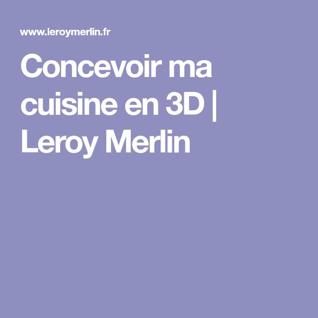 Concevoir Ma Cuisine En 3d Leroy Merlin Cuisine 3d Cuisine Leroy Merlin
