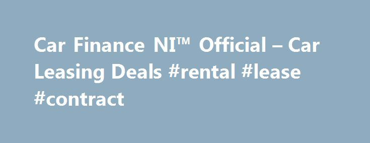 Car Finance NI™ Official u2013 Car Leasing Deals #rental #lease - Rental Lease
