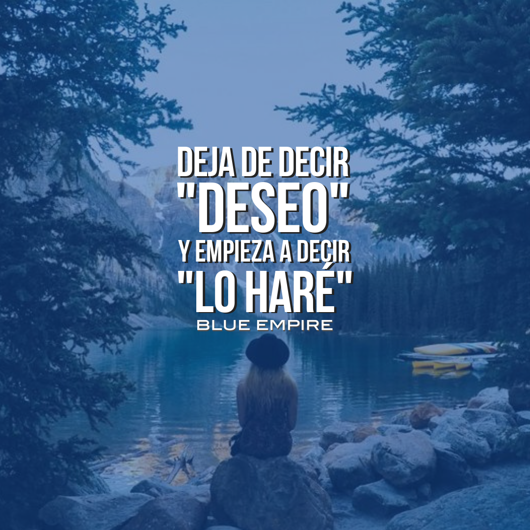 Deja De Decir Deseo Y Empieza A Decir Lo Hare