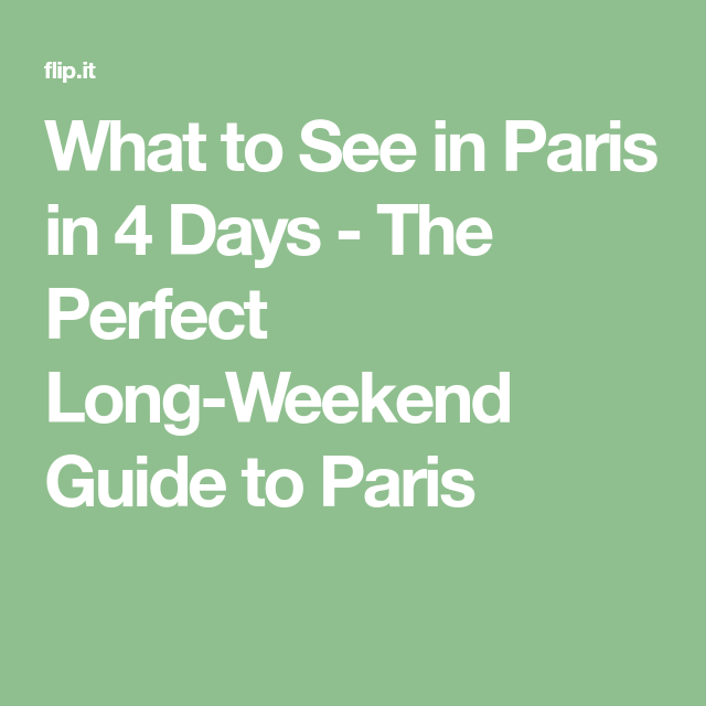 What To See In Paris In 4 Days The Perfect Long Weekend Guide To Paris 4 Days In Paris Long Weekend Paris