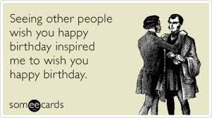 Image result for funny quotes on birthdays for guys