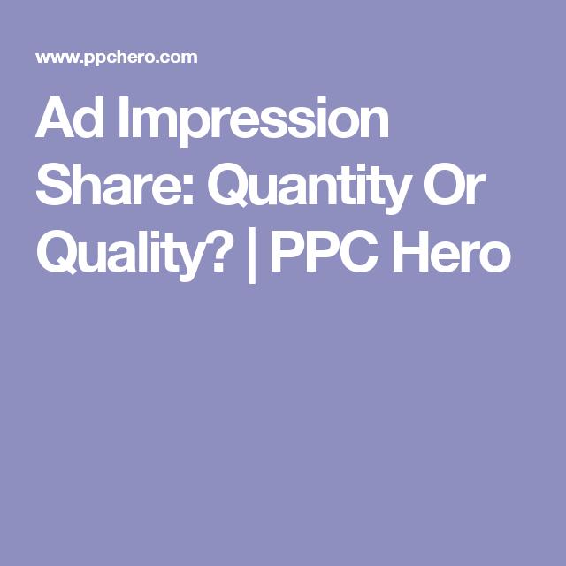 Ad Impression Share: Quantity Or Quality? | PPC Hero
