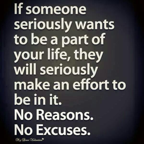 If someone wants to be a part of your life, they will seriously make an effort to be in it
