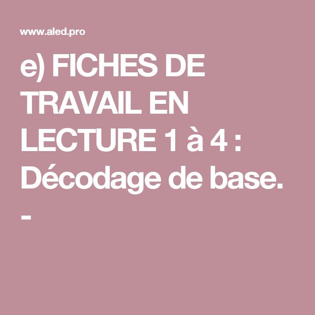 e) FICHES DE TRAVAIL EN LECTURE 1 à 4 : Décodage de base. -