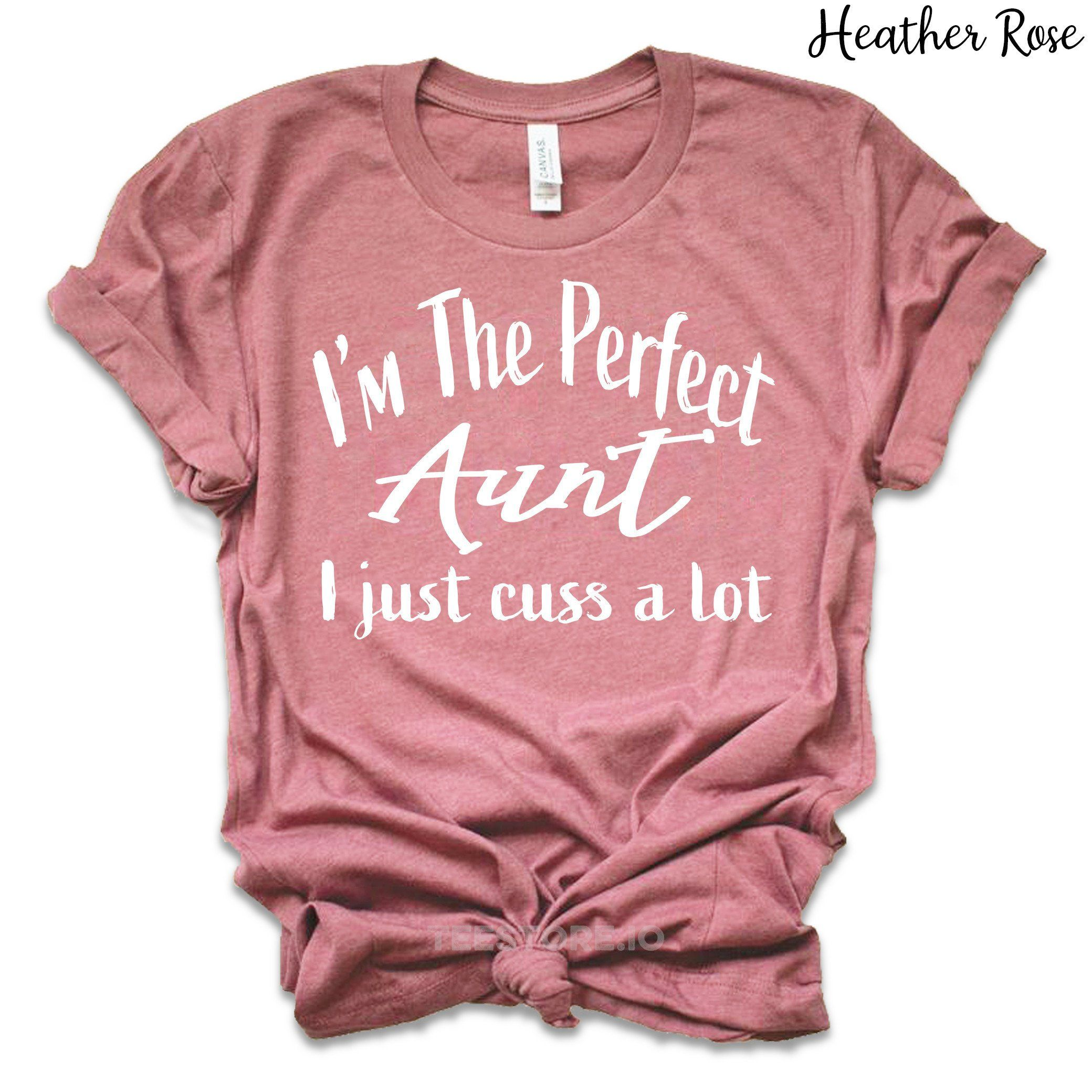 Aunt Shirts - Im The Perfect Aunt I Just Cuss A Lot - Aunt Gifts - Auntie T Shirts - Gifts For Aunts - Aunt To Be Shirts
