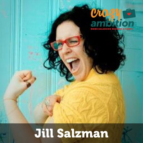 031: Do more, work less, trick yourself into calendar sanity with Mompreneur Jill Salzman — Crazy Ambition-mompreneurs balancing business and family.