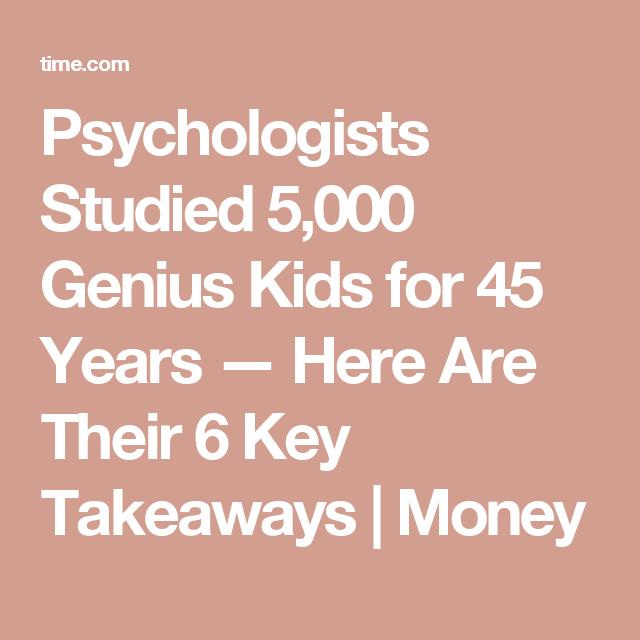 Psychologists Studied 5000 Genius Kids >> Psychologists Studied 5 000 Genius Kids For 45 Years Here Are