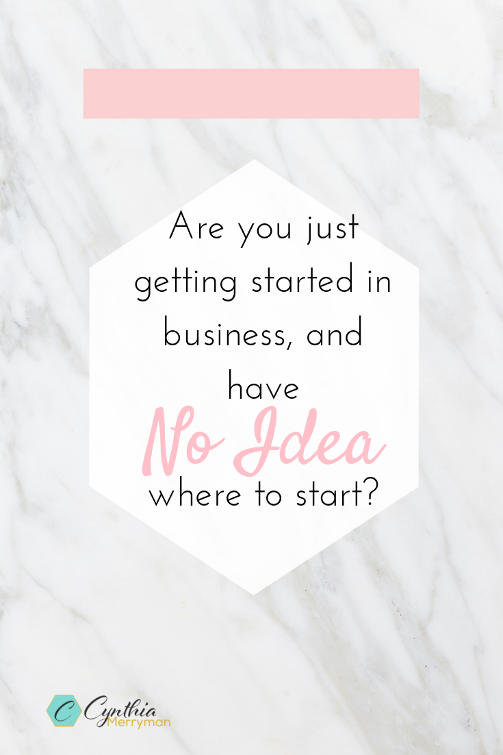 Are you just getting started in business, and have no idea