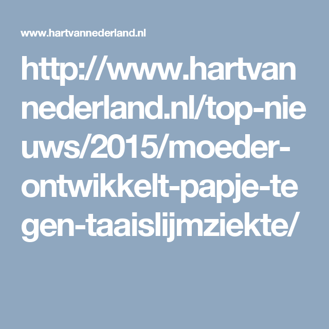 http://www.hartvannederland.nl/top-nieuws/2015/moeder-ontwikkelt-papje-tegen-taaislijmziekte/