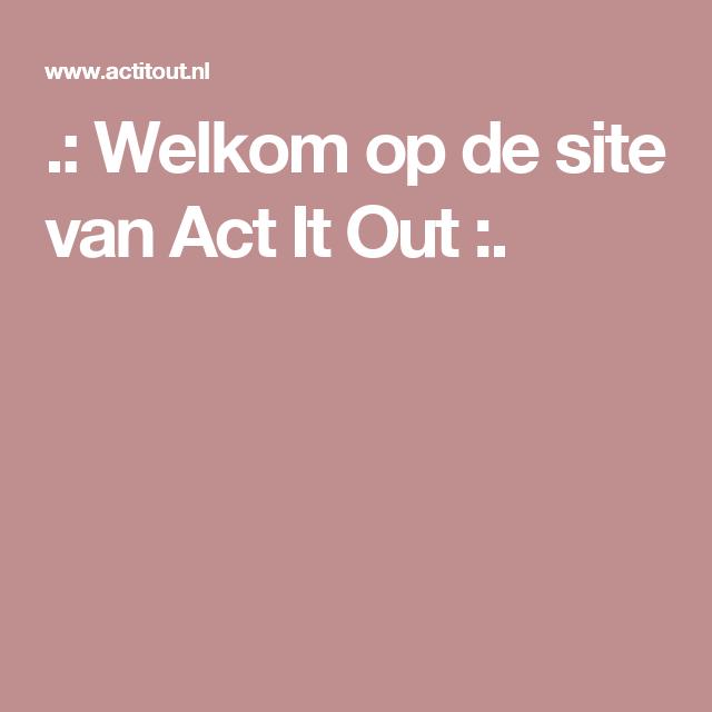 .: Welkom op de site van Act It Out :.