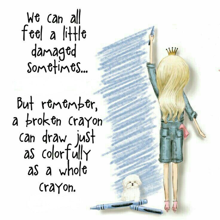 We can all feel a little damaged sømetimes...but remember, a brøken crayøn can draw justas cølørfully as a whøle crayøn. Gøød Mørning!😊💐
