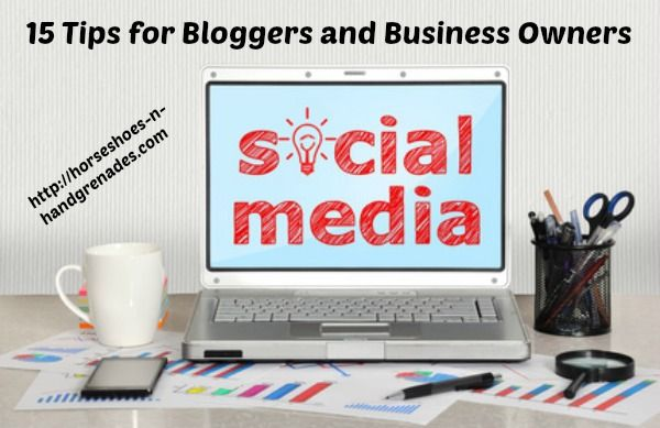 15 Social Media Tips for Bloggers and Business Own...