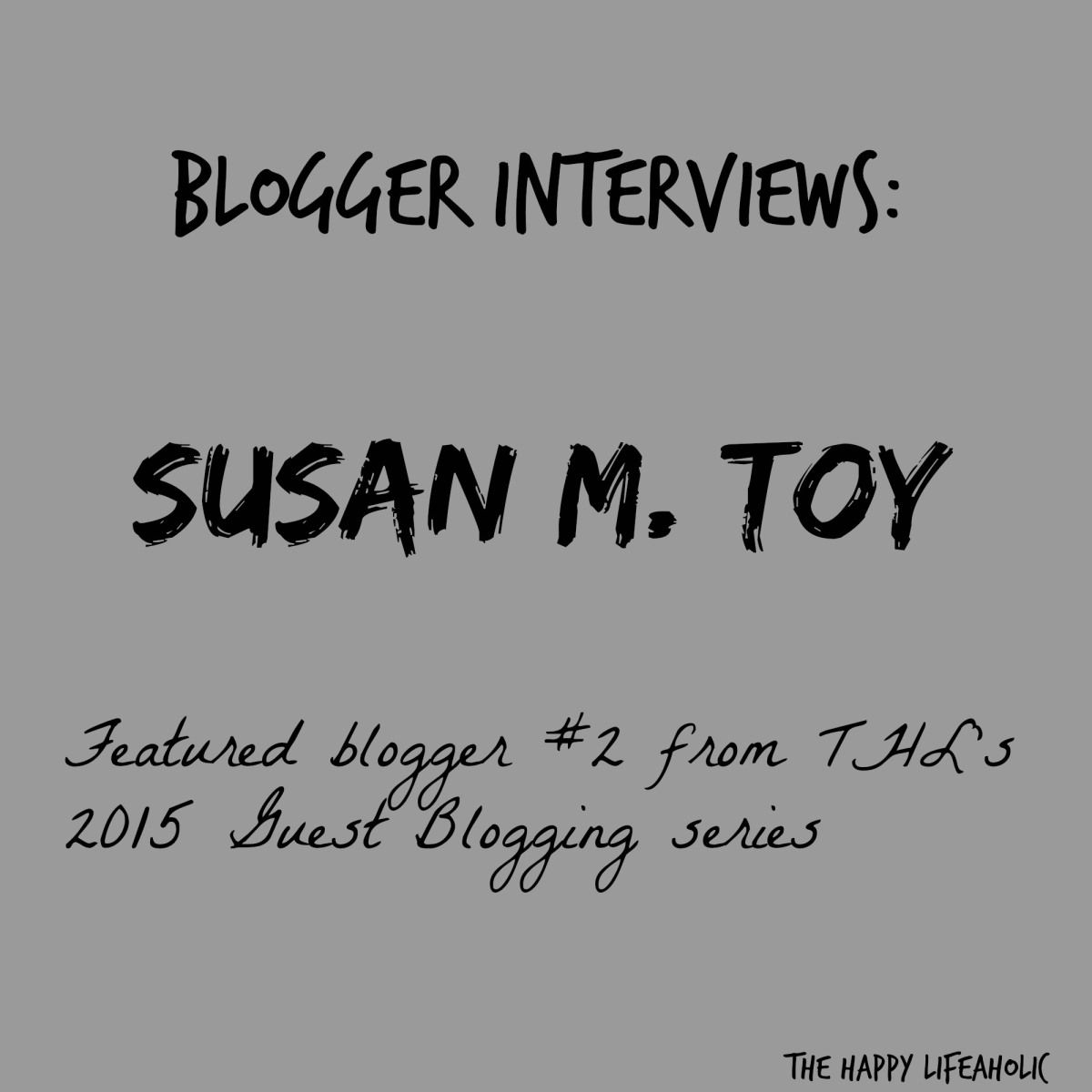 In preparation for next week's guest post, THL played 20 questions with our second featured blogger in our 2015 guest blogging series, Susan M. Toy. Not only was she a delight to work with, Susan a...