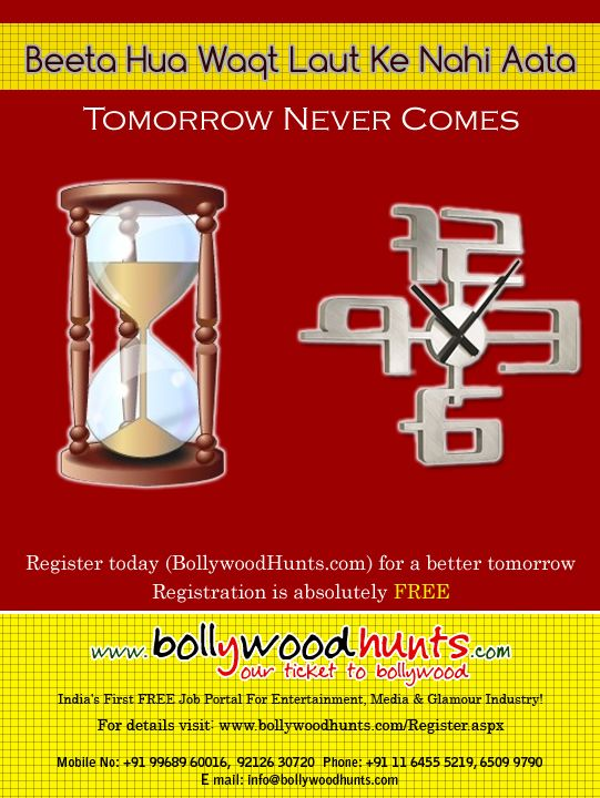 Beeta Hua Waqt Laut Ke Nahi Aata Tomorrow Never Comes  Register today (BollywoodHunts.com) for a better tomorrow Registration is absolutely FREE  For further details visit: www.bollywoodhunts.com/Register.aspx