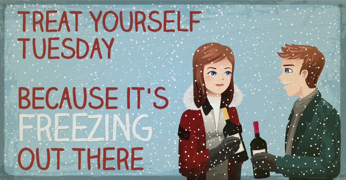 Treat Yourself Tuesday – Because It's Freezing Out There