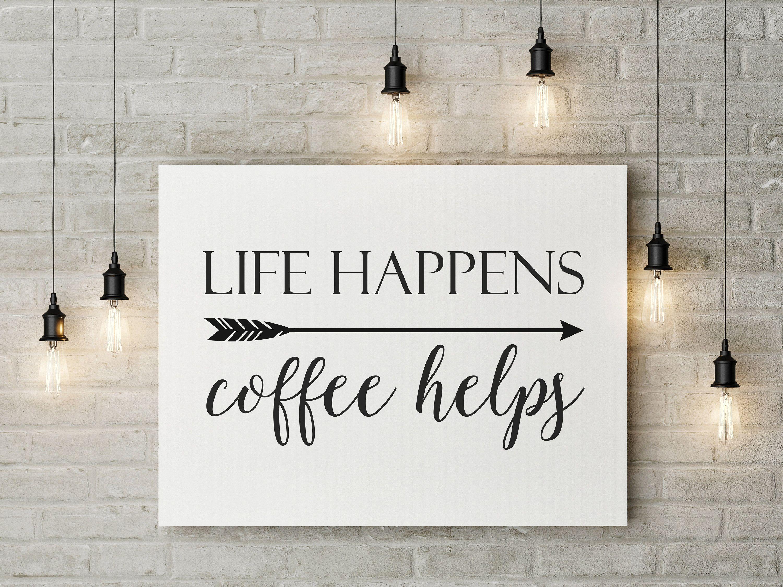 Life Happens Coffee Helps Farmhouse Printable,5X7,8X10,11X14,Farmhouse Decor ,