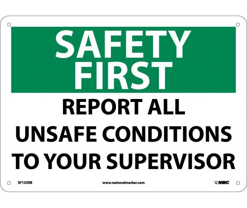 SAFETY FIRST, REPORT ALL UNSAFE CONDITIONS, 10X14, .040 ...