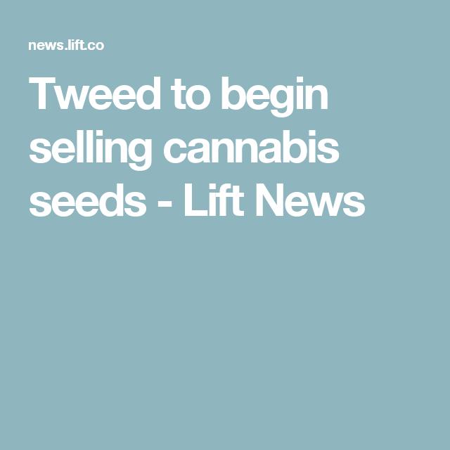 Tweed to begin selling cannabis seeds - Lift News