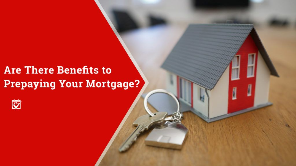 Are There Benefits To Prepaying Your Mortgage Mortgage