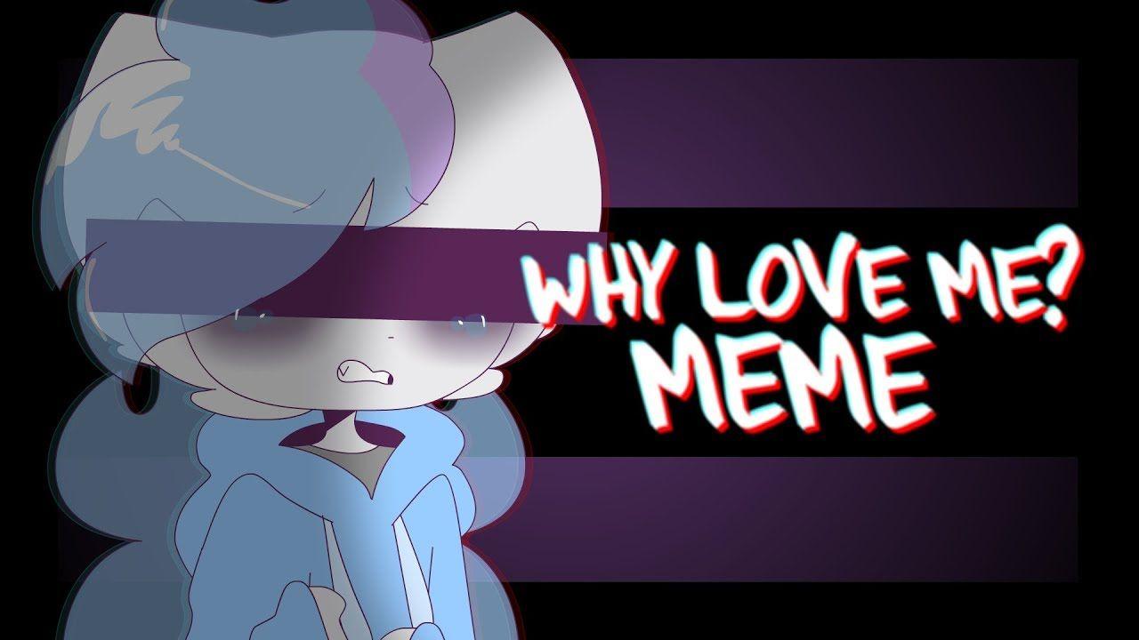 Why Love Me Animation Meme Youtube Animation Love Me Meme Creepypasta Videos