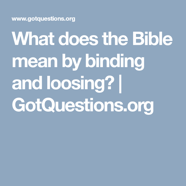 What Does The Bible Mean By Binding And Loosing