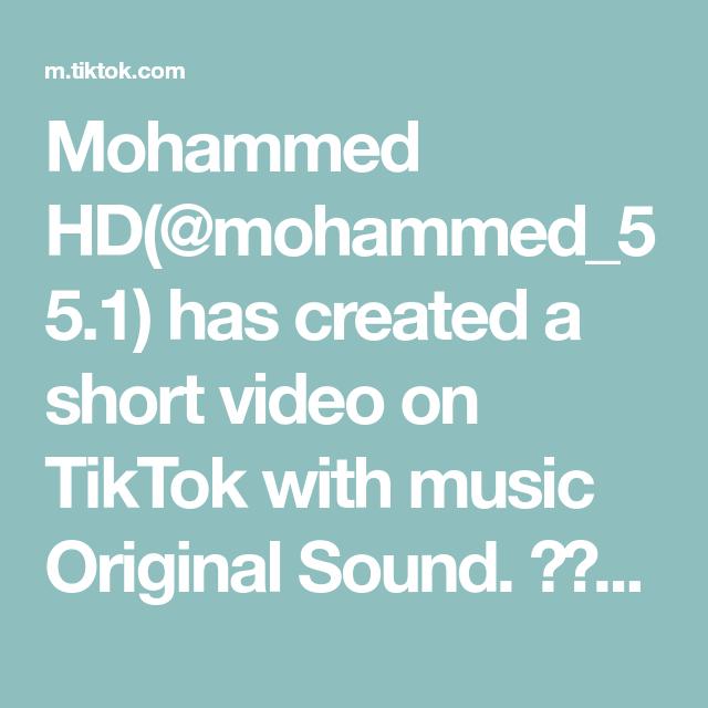 Mohammed Hd Mohammed 55 1 Has Created A Short Video On Tiktok With Music Original Sound ضايل تقريبا 250 اخ واخت على 10k السيد شي In 2020 Music The Originals Video