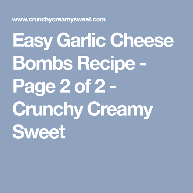 Easy Garlic Cheese Bombs Recipe - Page 2 of 2 - Crunchy Creamy Sweet