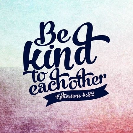 Be Kind To Each Other Quotes God Jesus Faith Bible Kindness