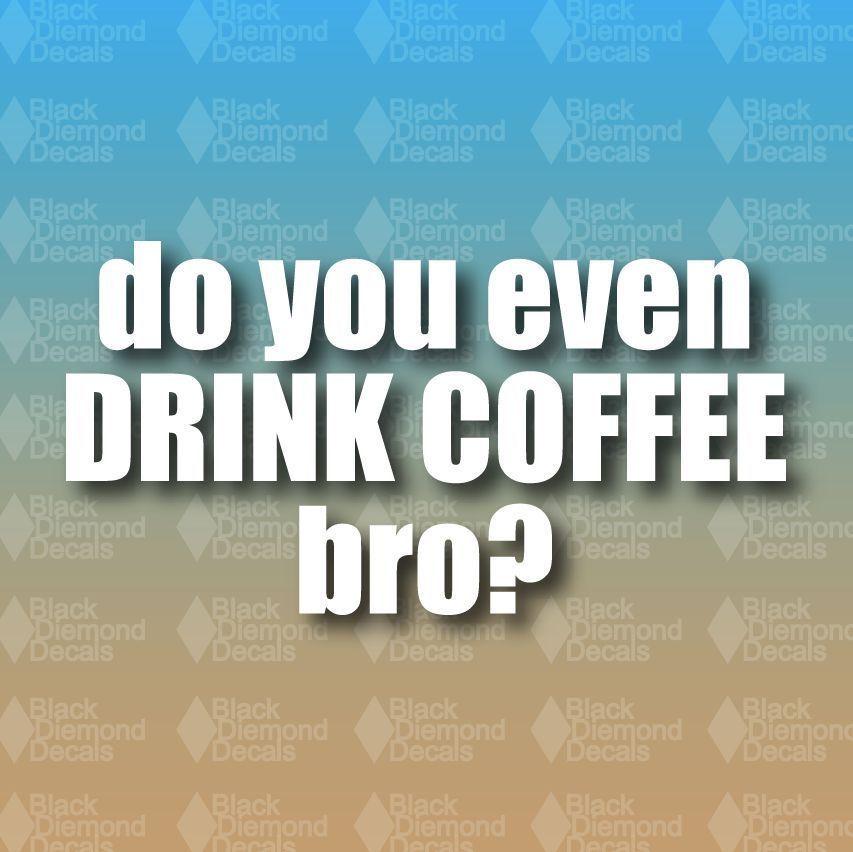 Do You Even Drink Coffee Bro Starbucks Petes Verve 6