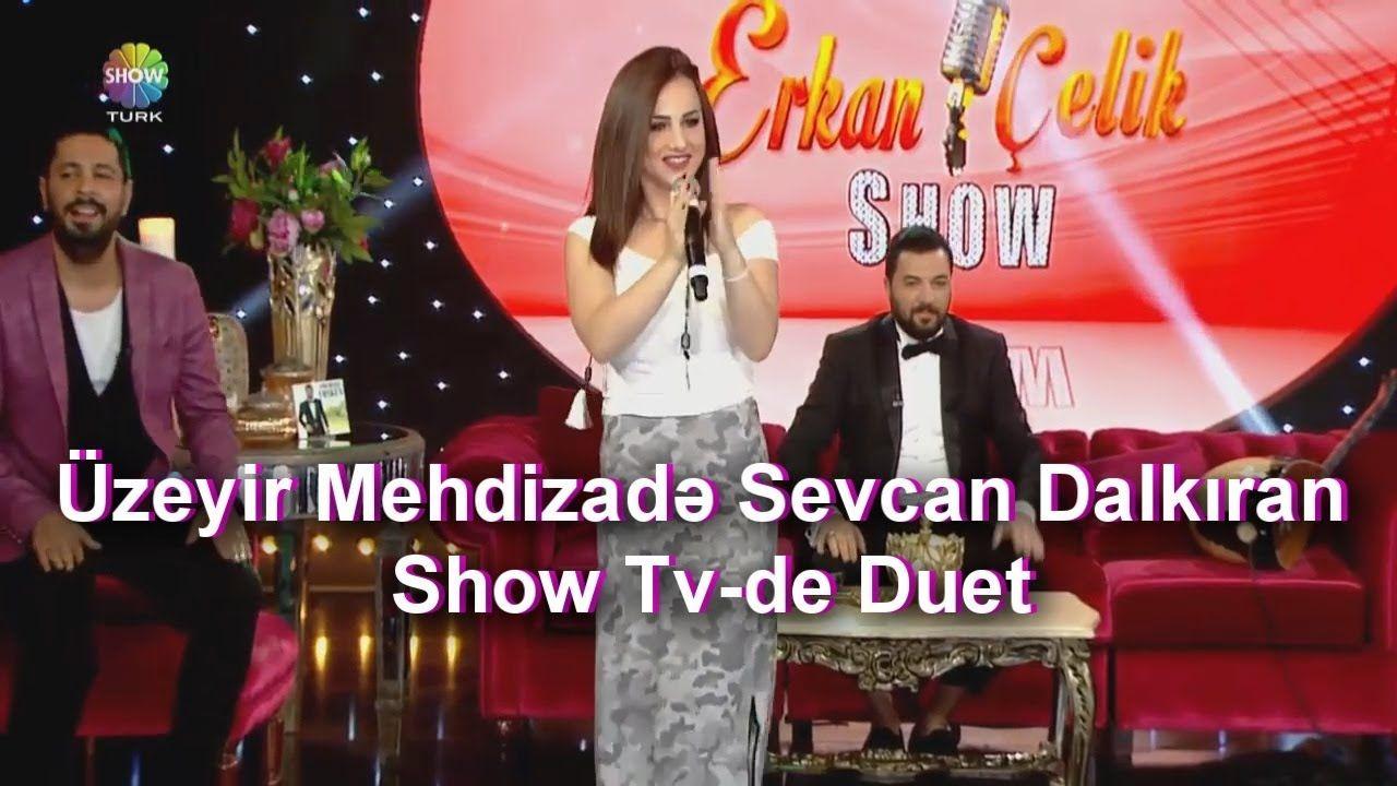 Uzeyir Mehdizade Sevcan Dalkiran Ay Balam Gul Balam Show Tv Duet Yaxsi Olar 2017 Youtube Duet Music Tv