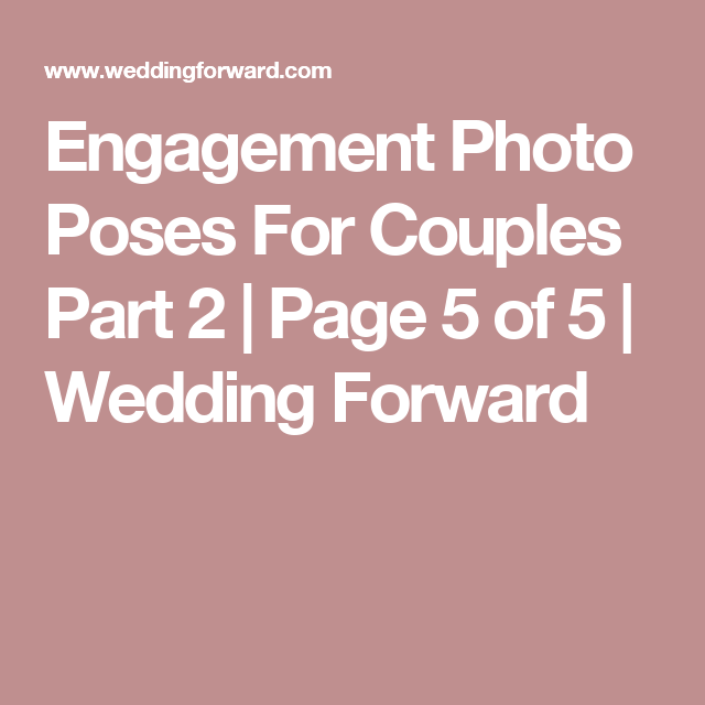 Engagement Photo Poses For Couples Part 2 | Page 5 of 5 | Wedding Forward