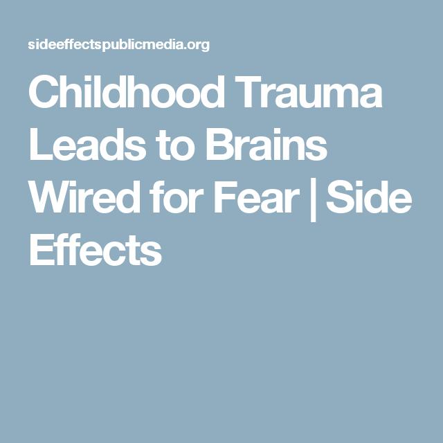 Childhood Trauma Leads To Brains Wired >> Childhood Trauma Leads To Brains Wired For Fear Side