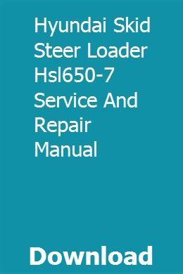 Hyundai Skid Steer Loader Hsl650 7 Service And Repair Manual Skid Steer Loader Repair Manuals Hyundai