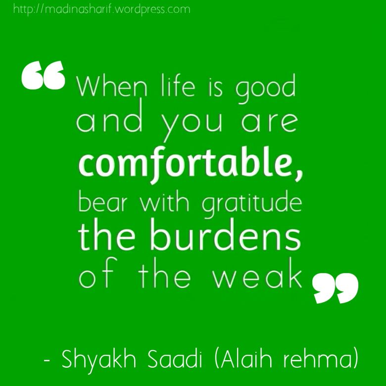 U201cWhen Life Is Good And You Are Comfortable, Bear With Gratitude The Burdens  Of The Weaku201d. U2013 Shaykh Saadi (Alaih Rehma) Islamic Sufi Quotes Wallpaper 1  ...
