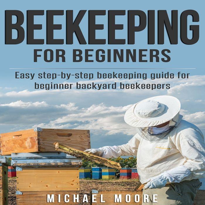 (2016) Beekeeping for Beginners: Easy Step-by-Step ...