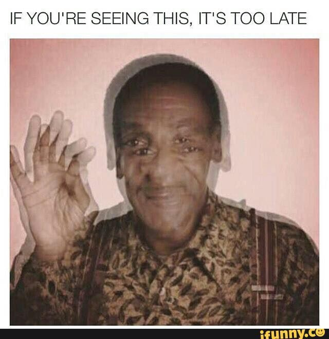 If you're seeing this, it's too late | Bill Cosby | Humor | LMAO