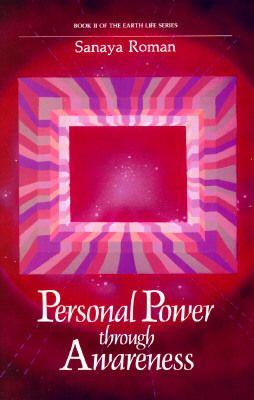 Personal Power through Awareness.   Sanaya Roman / Orin  http://Luminessence.com