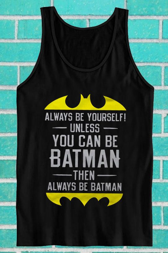 Always Be Yourself Unless You Can Be Batman Then By