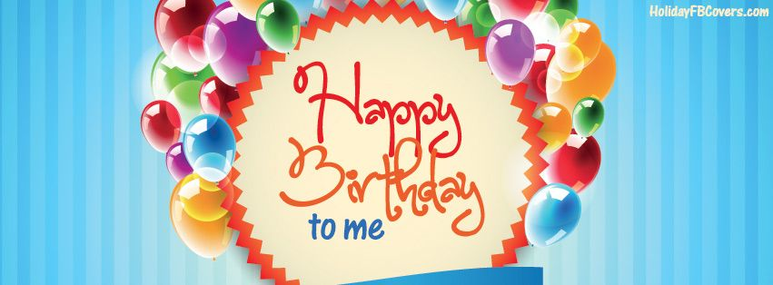 Happy Birthday To Me Facebook Cover HolidayFBCoverscom Happy
