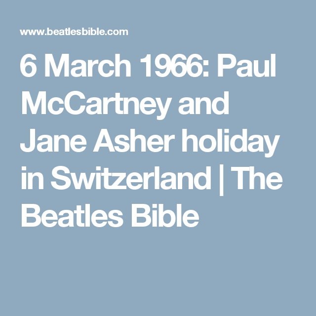 6 March 1966: Paul McCartney and Jane Asher holiday in Switzerland | The Beatles Bible