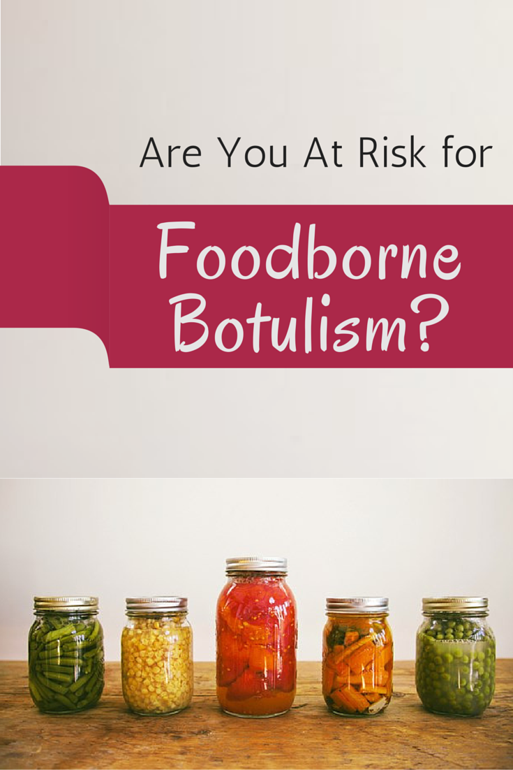 Are You At Risk for Foodborne Botulism