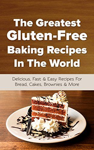The Greatest Gluten-Free Baking Recipes In The World: Delicious, Fast & Easy Recipes For Bread, Cakes, Brownies & More by Christopher P. Martin, http://www.amazon.com/dp/B00RYO03NY/ref=cm_sw_r_pi_dp_3URSub1BFARF4
