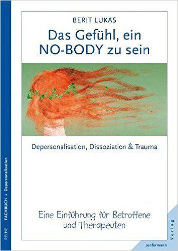 Das Gefühl, ein No-Body zu sein. Depersonalisation, Dissoziation und Trauma. Eine Einführung für Therapeuten und Betroffene: Amazon.de: Berit Lukas, Uwe Wolfradt: Bücher