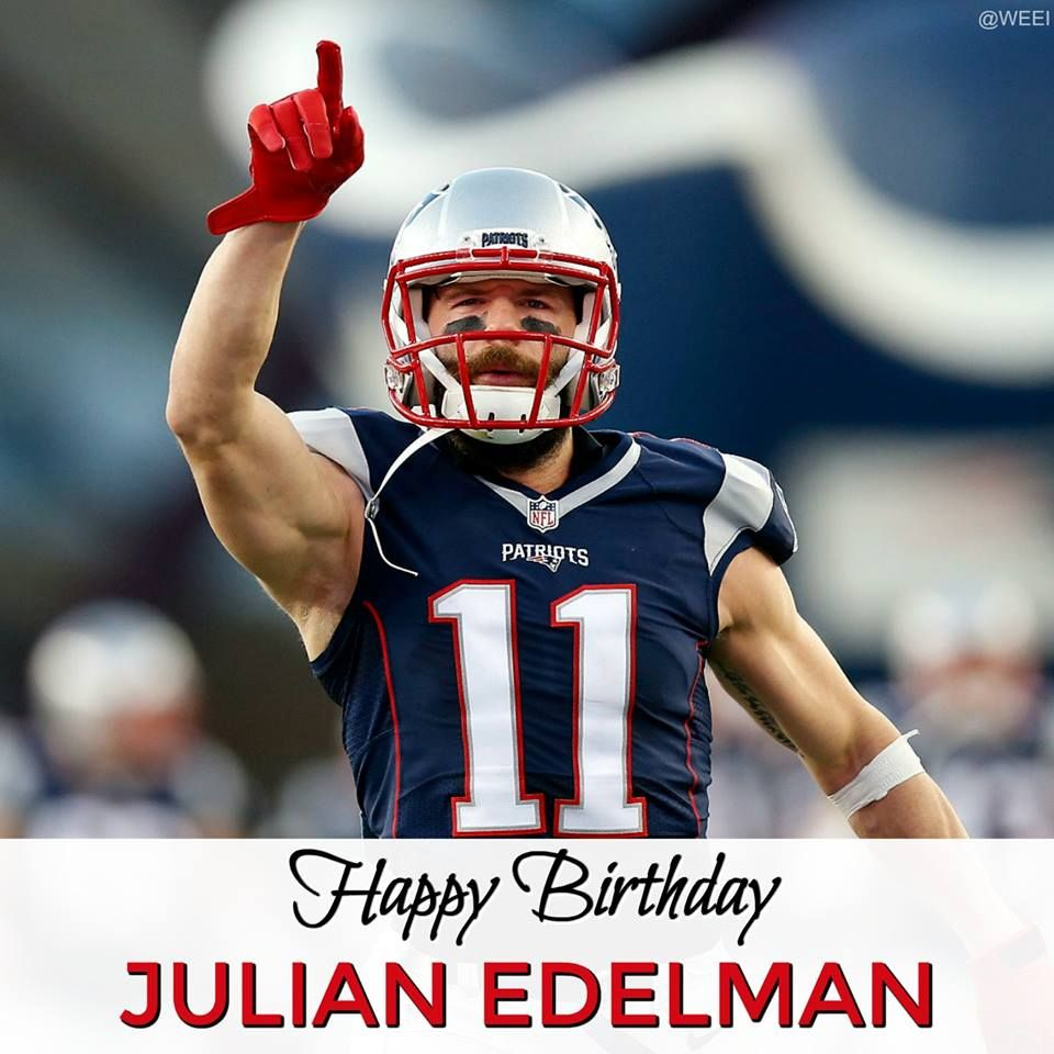 Happy Birthday Jules Julian Edelman Patriots News Patriots