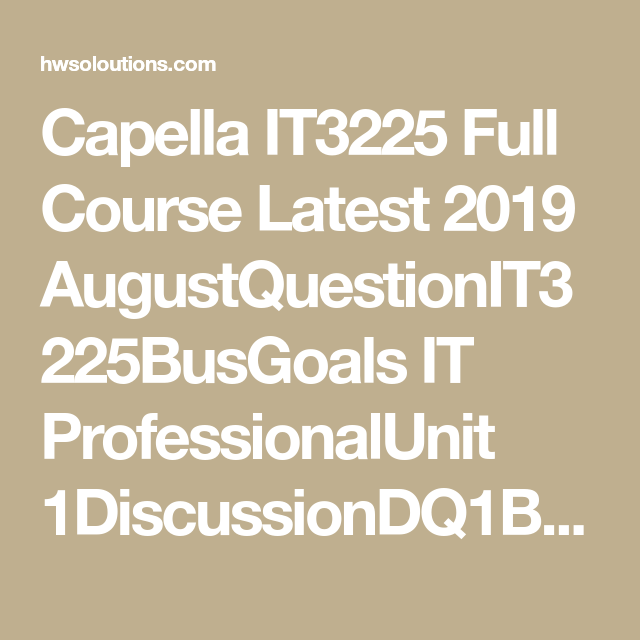 Capella It3225 Full Course Latest 2019 Augustquestionit3225busgoals It Professionalunit 1discussiondq1busines In 2020 Business Rules Business Mission Business Problems