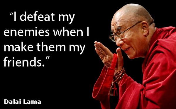 I Defeat My Enemies When I Make Them My Friends Dalai Lama Quotes Dalai Lama Quotes